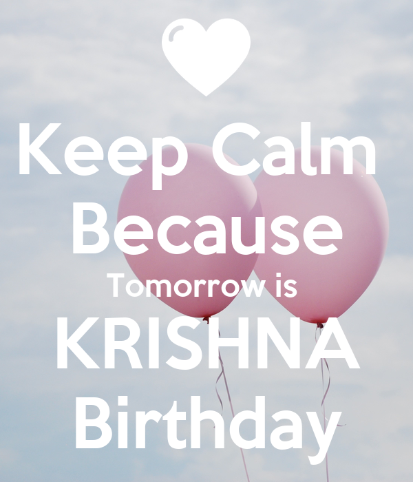 Keep Calm  Because Tomorrow is  KRISHNA Birthday