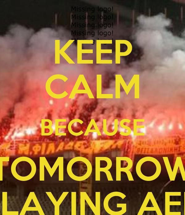 KEEP CALM BECAUSE TOMORROW PLAYING AEK
