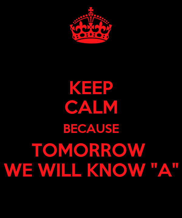 """KEEP CALM BECAUSE TOMORROW  WE WILL KNOW """"A"""""""