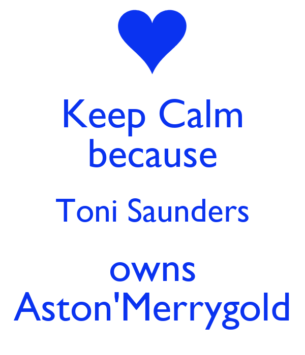 Keep Calm because Toni Saunders owns Aston'Merrygold