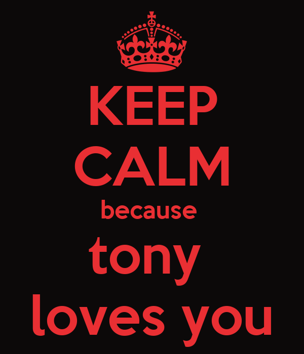 KEEP CALM because  tony  loves you