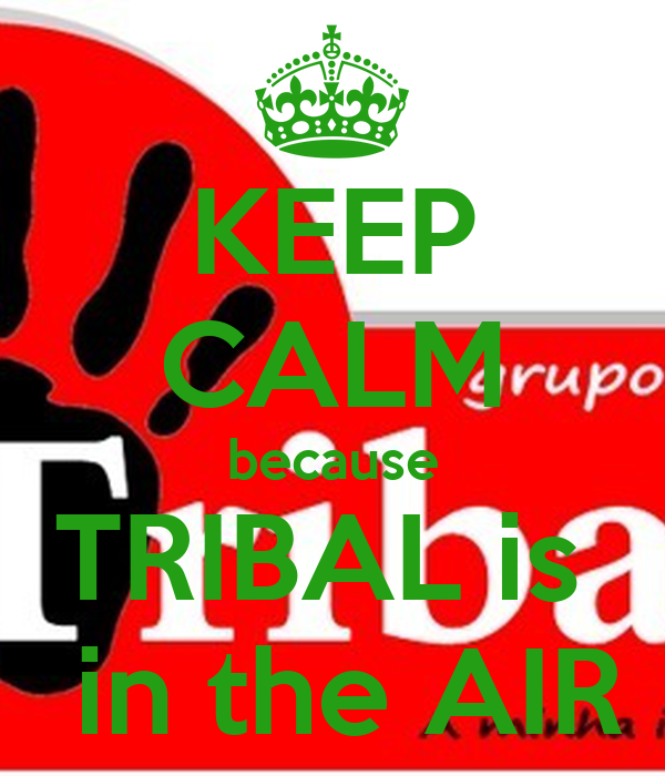 KEEP CALM because TRIBAL is   in the AIR
