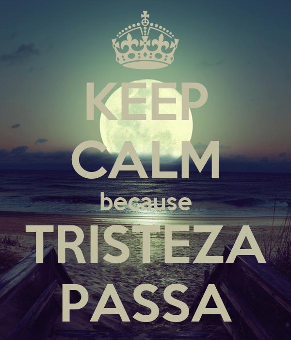 KEEP CALM because TRISTEZA PASSA