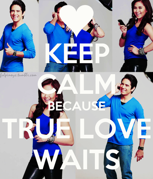 KEEP CALM BECAUSE TRUE LOVE WAITS