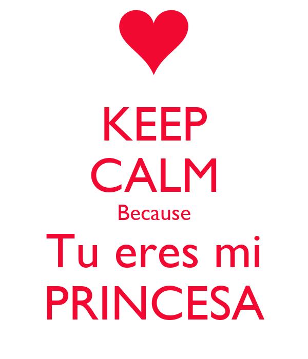 KEEP CALM Because Tu eres mi PRINCESA