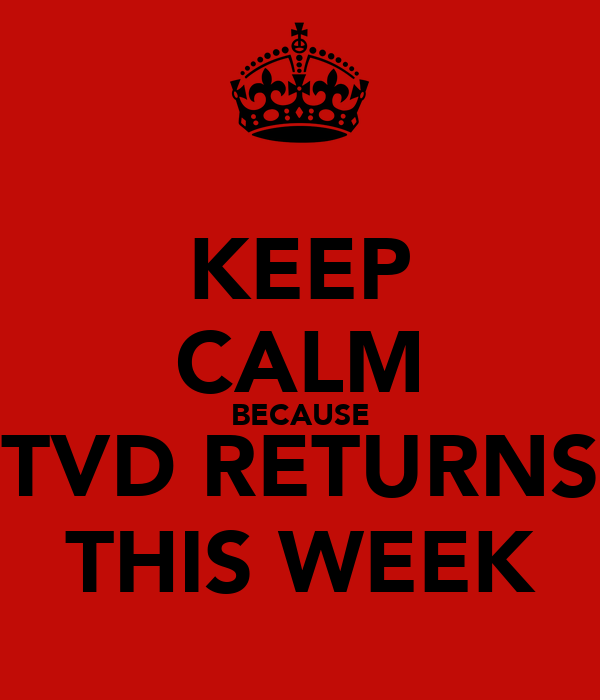 KEEP CALM BECAUSE TVD RETURNS THIS WEEK
