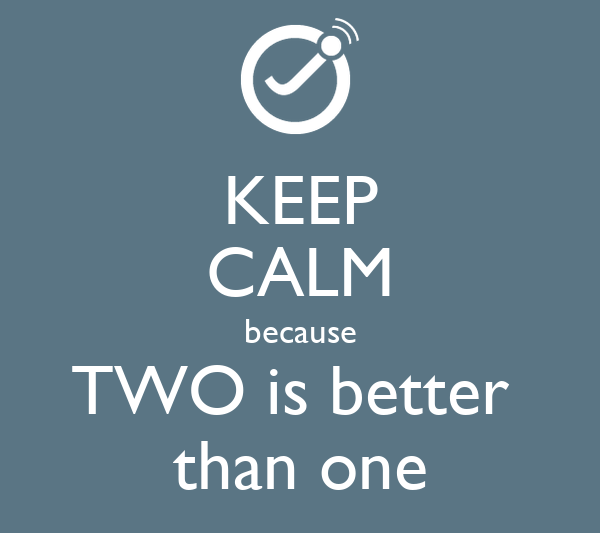 KEEP CALM because TWO is better  than one