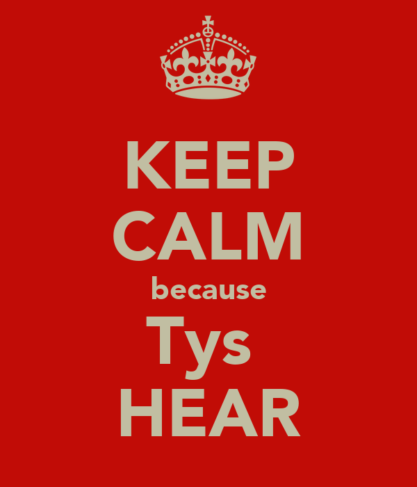 KEEP CALM because Tys  HEAR