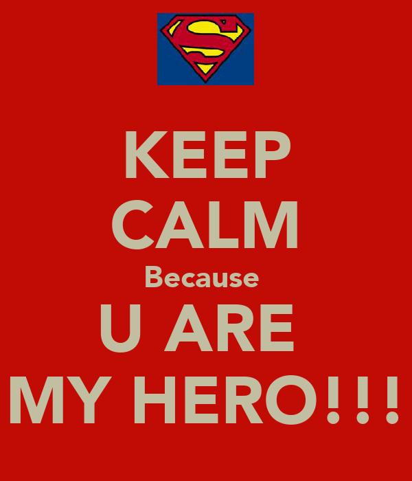 KEEP CALM Because  U ARE  MY HERO!!!