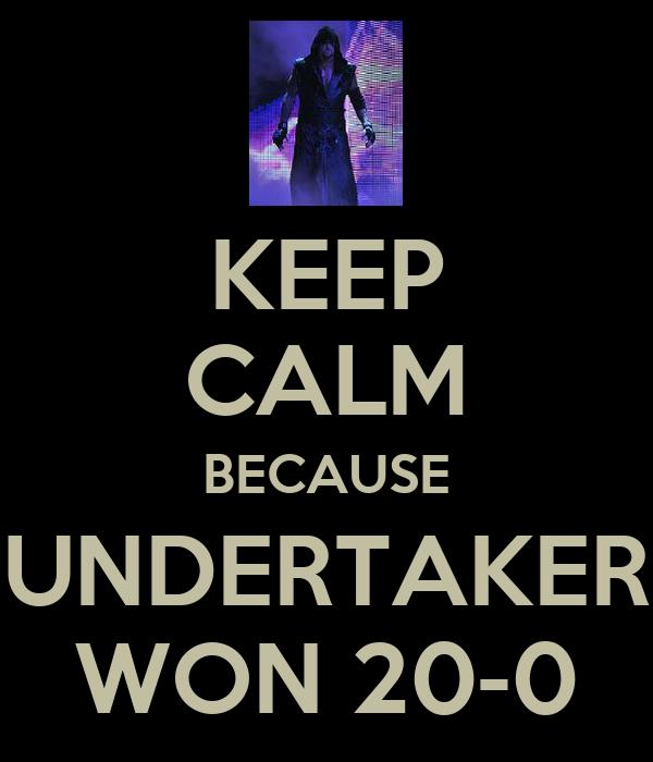 KEEP CALM BECAUSE UNDERTAKER WON 20-0