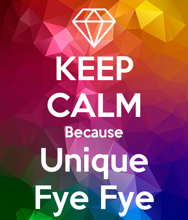 KEEP CALM Because Unique Fye Fye