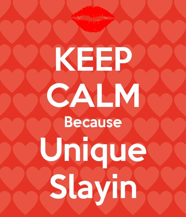 KEEP CALM Because Unique Slayin