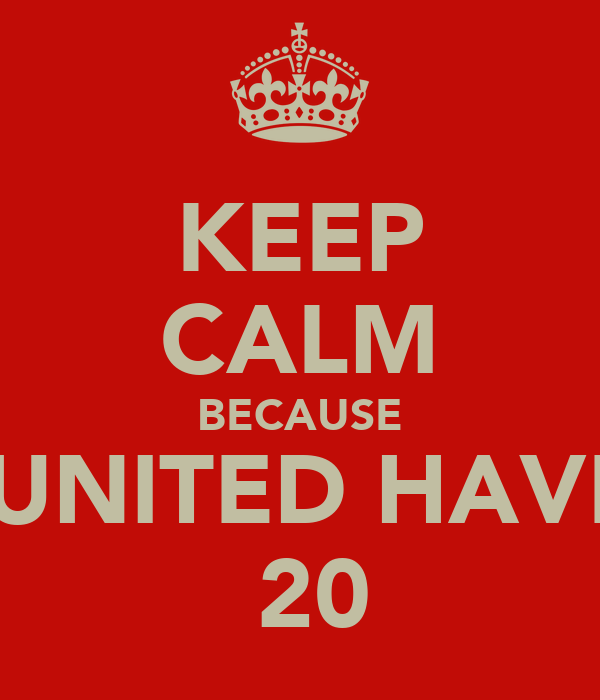 KEEP CALM BECAUSE  UNITED HAVE  20