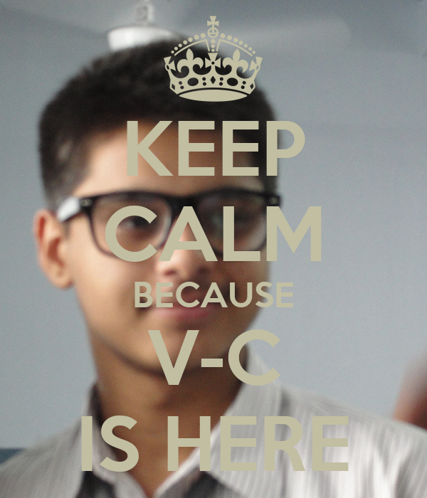 KEEP CALM BECAUSE V-C IS HERE
