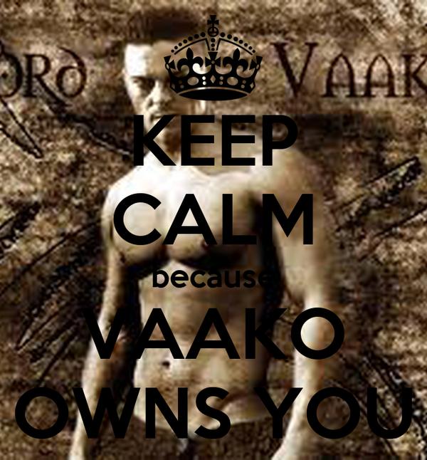 KEEP CALM because VAAKO OWNS YOU