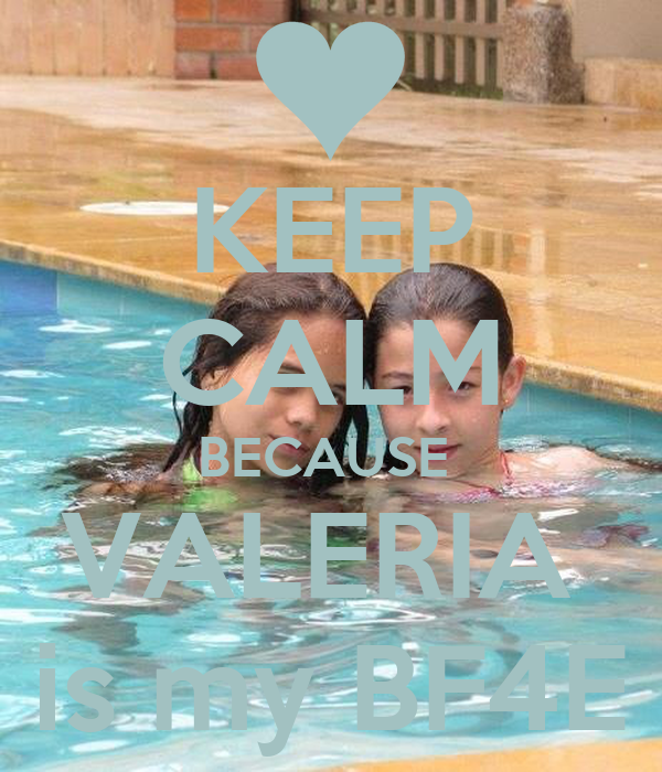 KEEP CALM BECAUSE  VALERIA  is my BF4E