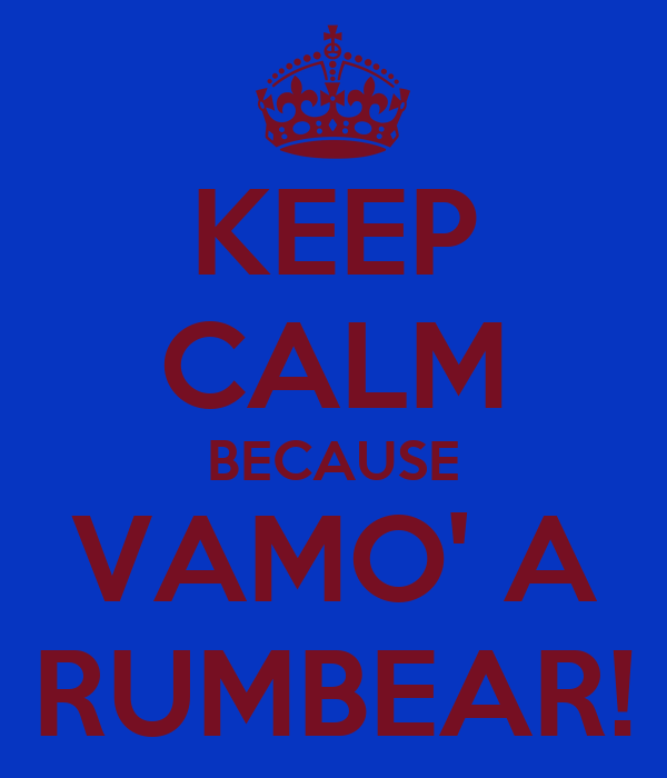 KEEP CALM BECAUSE VAMO' A RUMBEAR!