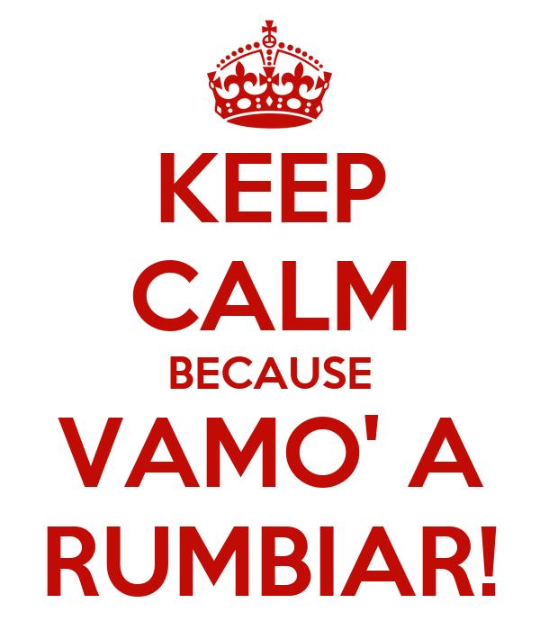 KEEP CALM BECAUSE VAMO' A RUMBIAR!