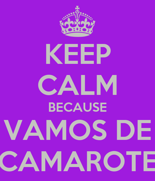 KEEP CALM BECAUSE VAMOS DE CAMAROTE