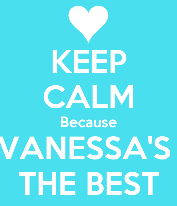 KEEP CALM Because VANESSA'S  THE BEST
