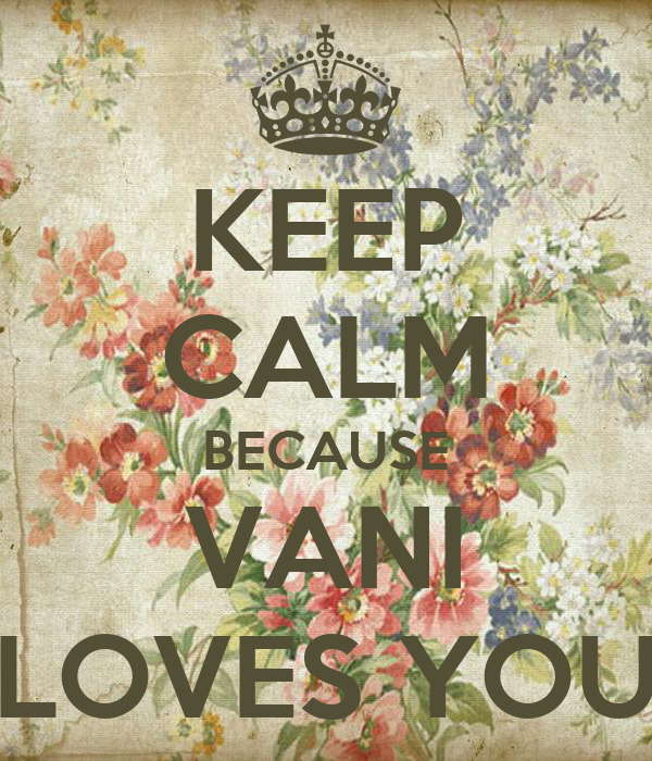 KEEP CALM BECAUSE VANI LOVES YOU