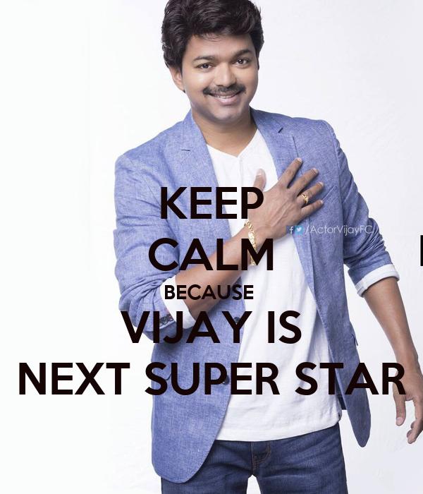 KEEP CALM BECAUSE  VIJAY IS NEXT SUPER STAR
