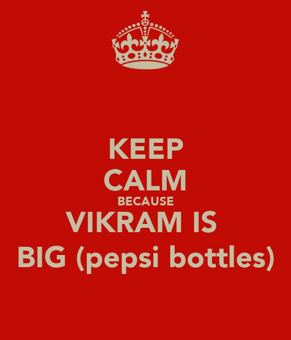KEEP CALM BECAUSE VIKRAM IS  BIG (pepsi bottles)