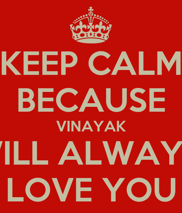 KEEP CALM BECAUSE VINAYAK WILL ALWAYS LOVE YOU Poster ...
