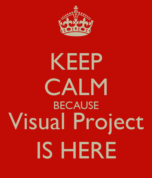 KEEP CALM BECAUSE Visual Project IS HERE