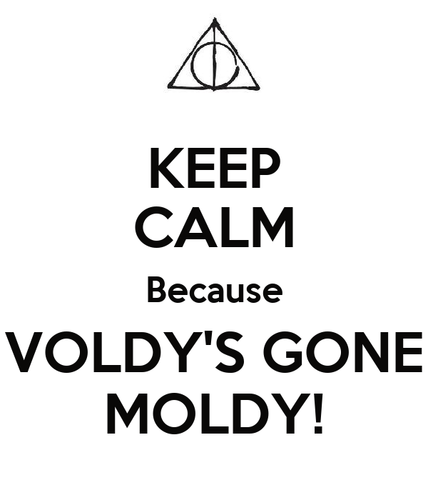 KEEP CALM Because VOLDY'S GONE MOLDY!
