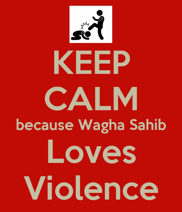 KEEP CALM because Wagha Sahib Loves Violence