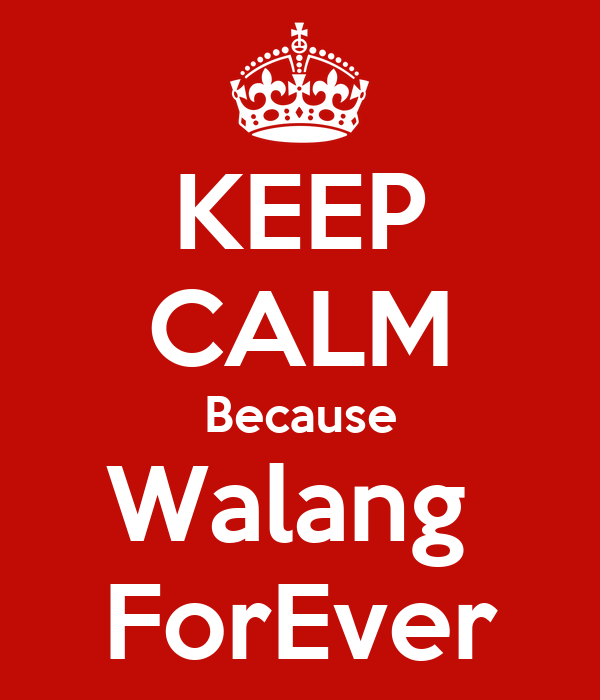 KEEP CALM Because Walang  ForEver