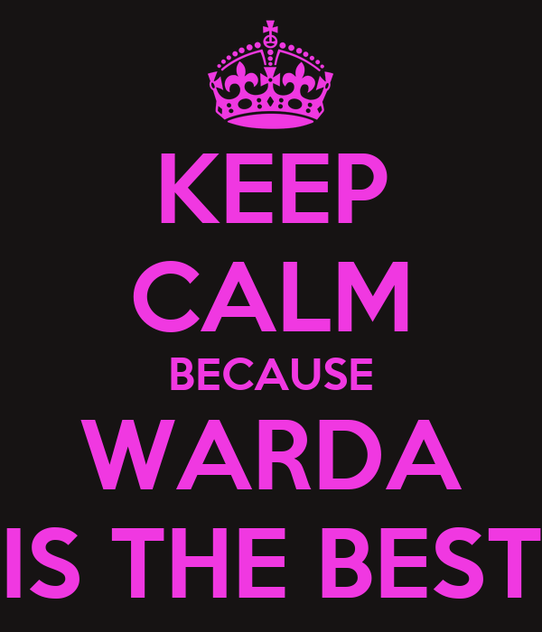 KEEP CALM BECAUSE WARDA IS THE BEST