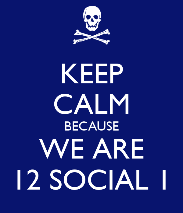 KEEP CALM BECAUSE WE ARE 12 SOCIAL 1