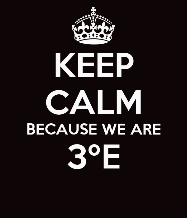 KEEP CALM BECAUSE WE ARE 3ºE