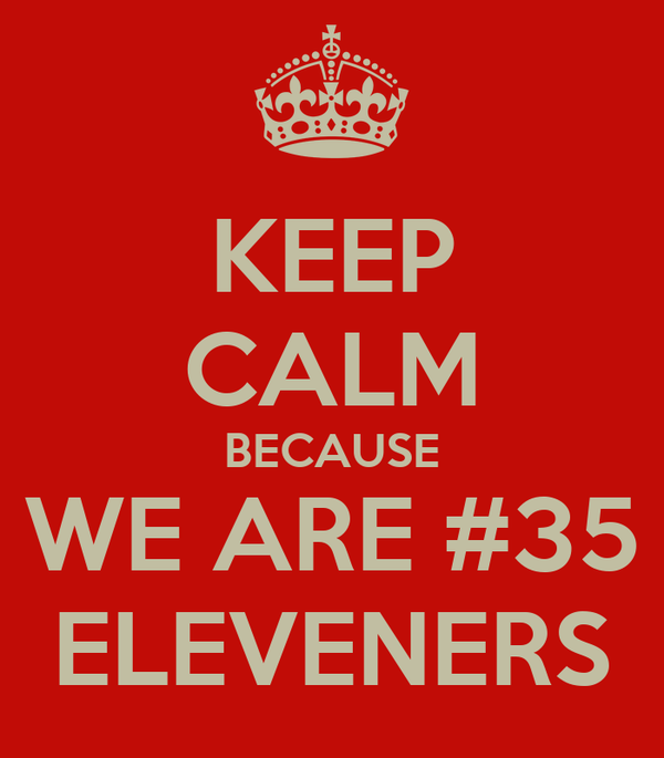 KEEP CALM BECAUSE WE ARE #35 ELEVENERS