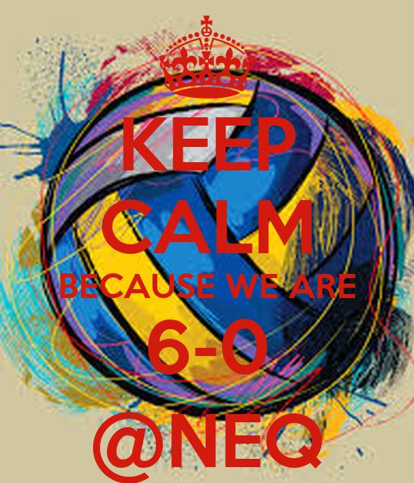 KEEP CALM BECAUSE WE ARE 6-0 @NEQ