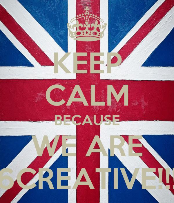 KEEP CALM BECAUSE WE ARE 6CREATIVE!!!