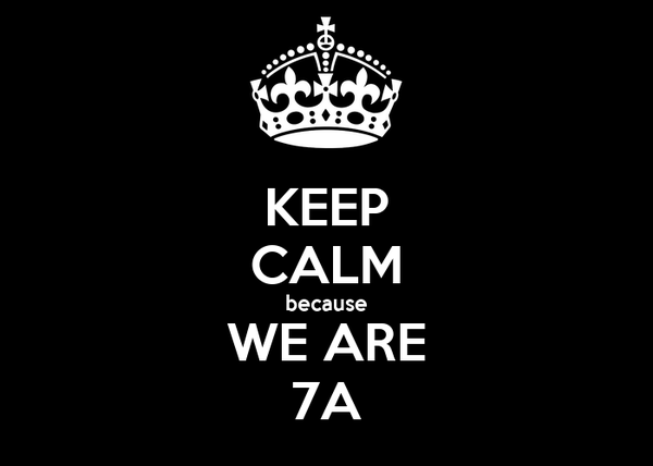 KEEP CALM because WE ARE 7A