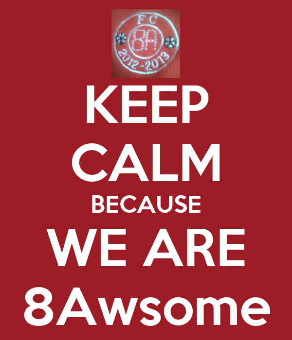 KEEP CALM BECAUSE WE ARE 8Awsome
