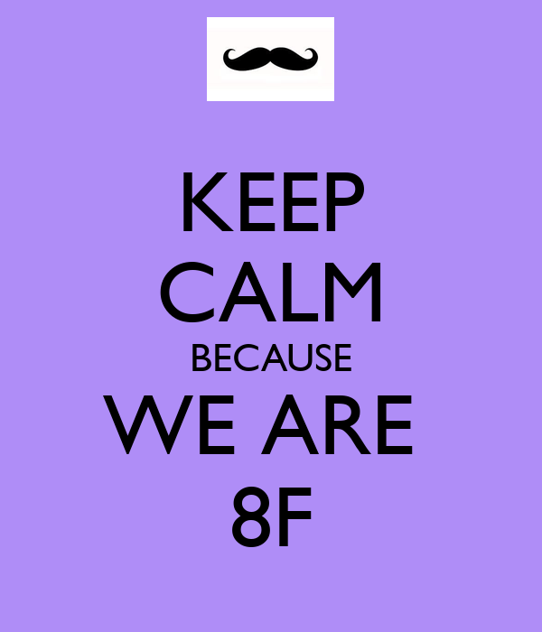 KEEP CALM BECAUSE WE ARE  8F