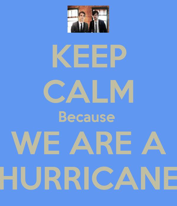 KEEP CALM Because  WE ARE A HURRICANE