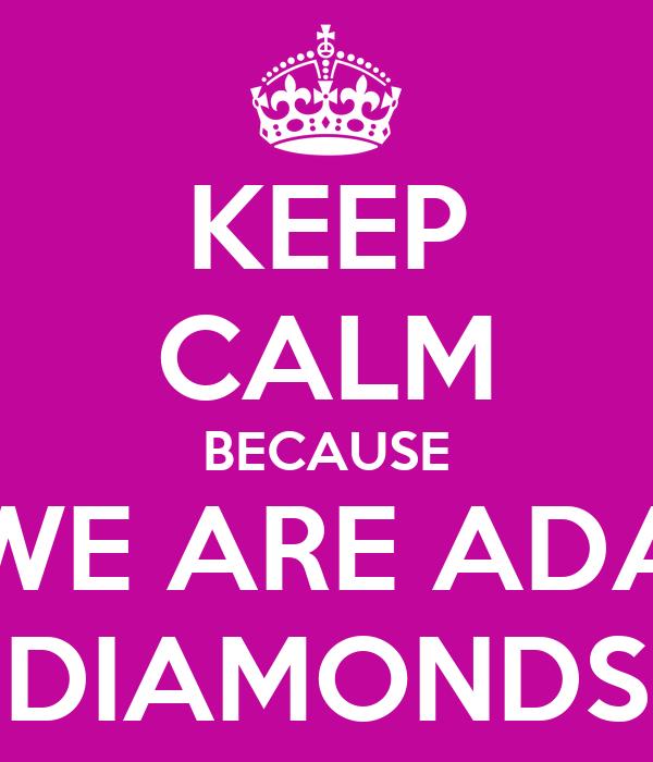 KEEP CALM BECAUSE WE ARE ADA DIAMONDS