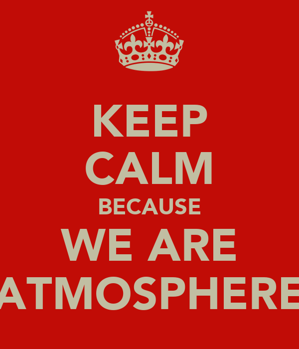 KEEP CALM BECAUSE WE ARE ATMOSPHERE