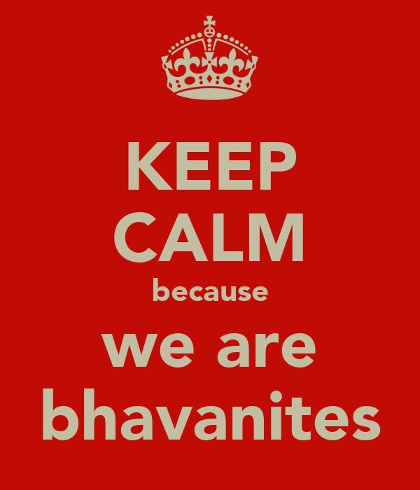 KEEP CALM because we are bhavanites