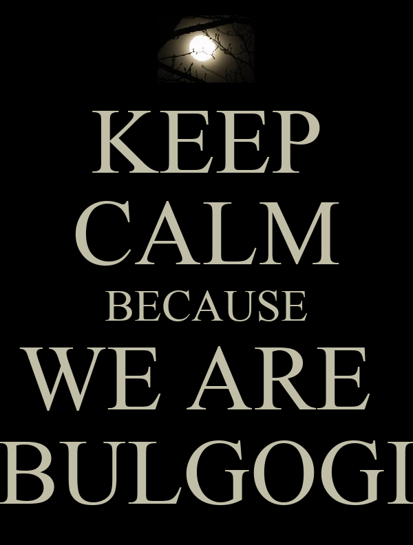 KEEP CALM BECAUSE WE ARE  BULGOGI