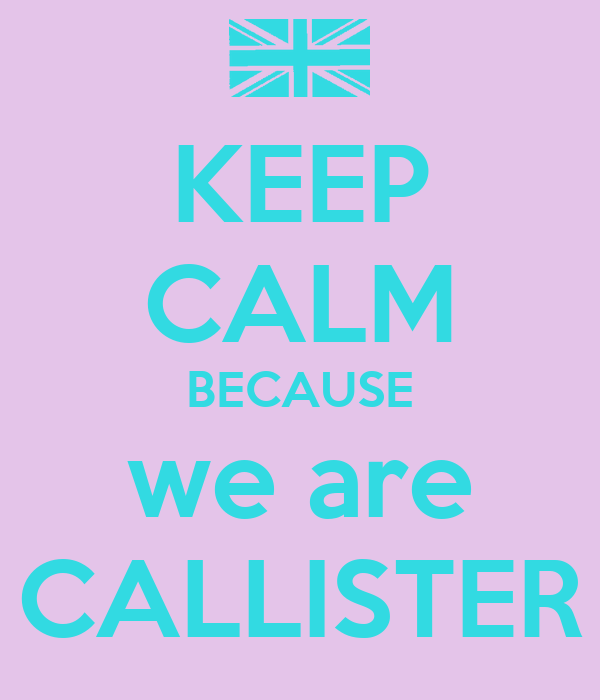 KEEP CALM BECAUSE we are CALLISTER
