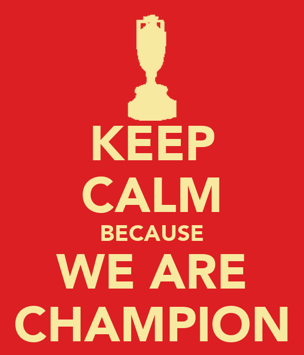 KEEP CALM BECAUSE WE ARE CHAMPION