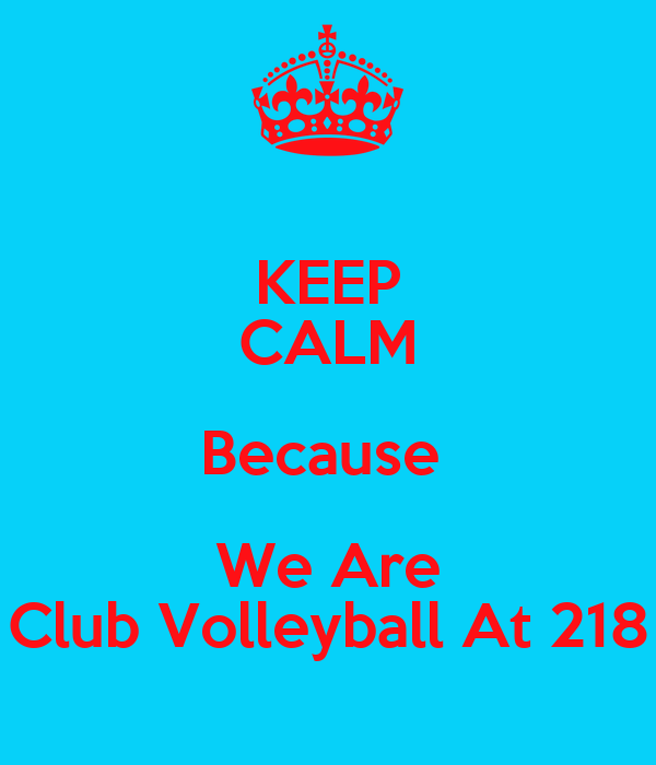 KEEP CALM Because  We Are Club Volleyball At 218