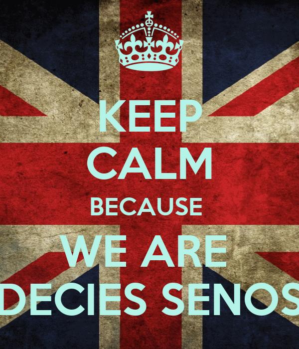 KEEP CALM BECAUSE  WE ARE  DECIES SENOS